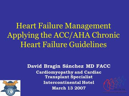 Heart Failure Management Applying the ACC/AHA Chronic Heart Failure Guidelines David Bragin Sánchez MD FACC Cardiomyopathy and Cardiac Transplant Specialist.