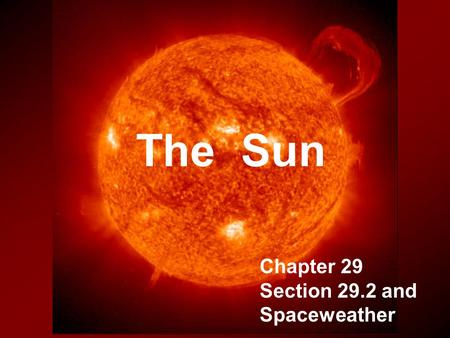 The Sun Chapter 29 Section 29.2 and Spaceweather.