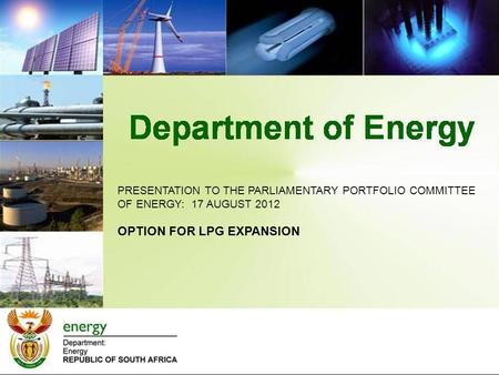 PRESENTATION TO THE PARLIAMENTARY PORTFOLIO COMMITTEE OF ENERGY: 17 AUGUST 2012 OPTION FOR LPG EXPANSION.