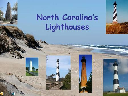 North Carolina's Lighthouses Why do we have lighthouses? It is recorded that the Egyptians built the first lighthouse. During the American explorations.