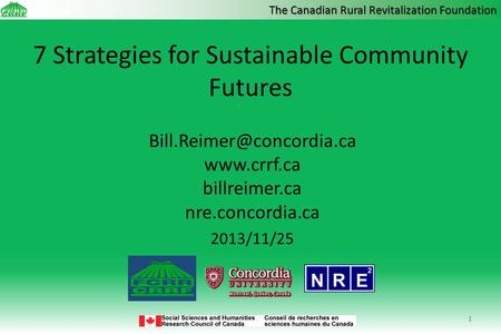 The Canadian Rural Revitalization Foundation 7 Strategies for Sustainable Community Futures  billreimer.ca nre.concordia.ca.