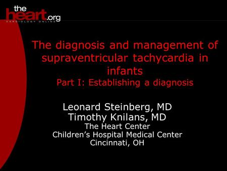 Leonard Steinberg, MD Timothy Knilans, MD The Heart Center Children's Hospital Medical Center Cincinnati, OH The diagnosis and management of supraventricular.