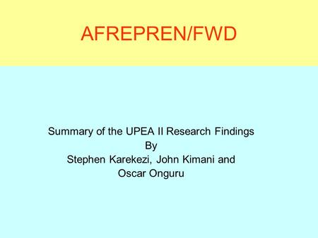 AFREPREN/FWD Summary of the UPEA II Research Findings By Stephen Karekezi, John Kimani and Oscar Onguru.