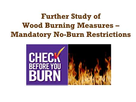 Further Study of Wood Burning Measures – Mandatory No-Burn Restrictions.