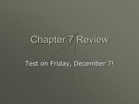 Chapter 7 Review Test on Friday, December 7!. Magnetic field lines flow from a magnet's  A. north pole to south pole  B. south pole to north pole 