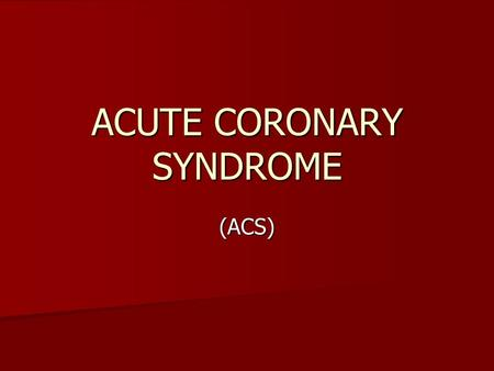ACUTE CORONARY SYNDROME (ACS). ACS Pathophysiology is that of a ruptured or eroded atheromatous plaque. Pathophysiology is that of a ruptured or eroded.