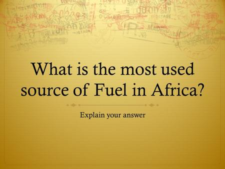 What is the most used source of Fuel in Africa? Explain your answer.
