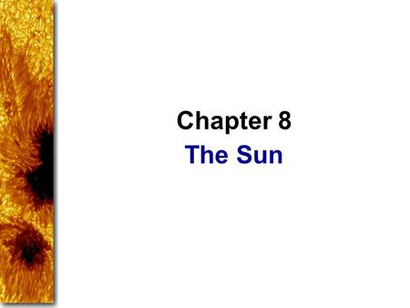 The Sun Chapter 8. The sun is the source of light and warmth in our solar system, so it is a natural object of human curiosity. It is also the one star.