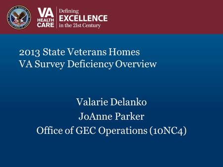2013 State Veterans Homes VA Survey Deficiency Overview Valarie Delanko JoAnne Parker Office of GEC Operations (10NC4)