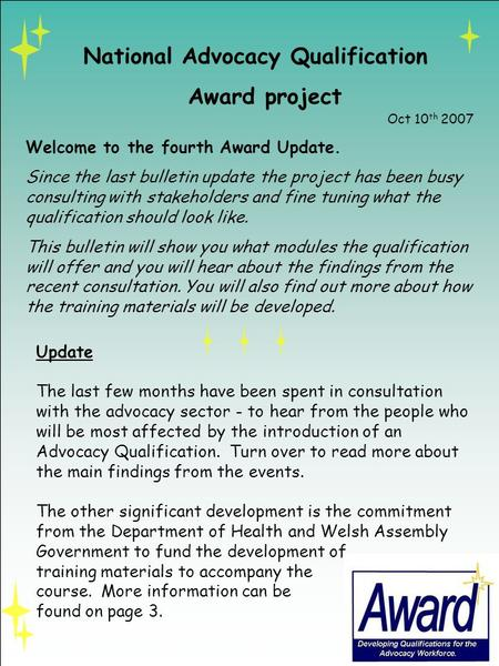 National Advocacy Qualification Award project Welcome to the fourth Award Update. Since the last bulletin update the project has been busy consulting with.