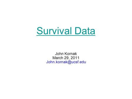 Survival Data John Kornak March 29, 2011