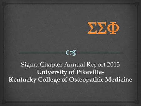 Sigma Chapter Annual Report 2013 University of Pikeville- Kentucky College of Osteopathic Medicine.