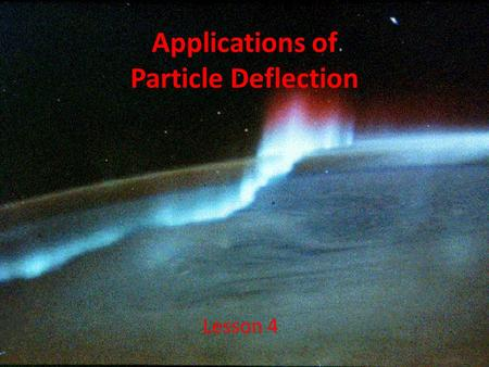 Applications of Particle Deflection Lesson 4. Objectives explain, quantitatively, how uniform magnetic and electric fields affect a moving electric charge,