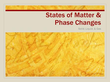 States of Matter & Phase Changes Solid, Liquid, & Gas.