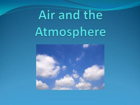 Air and the Atmosphere.