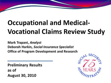 Occupational and Medical- Vocational Claims Review Study Mark Trapani, Analyst Deborah Harkin, Social Insurance Specialist Office of Program Development.