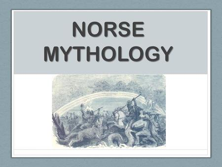 NORSE MYTHOLOGY. Norse mythology The religion of the Scandinavian regions, pre-Christianity. These tales are important, as they come from the Anglo- Saxons,