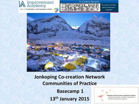 Jonkoping Co-creation Network Communities of Practice Basecamp 1 13 th January 2015.