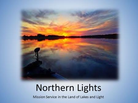 Northern Lights Mission Service in the Land of Lakes and Light.
