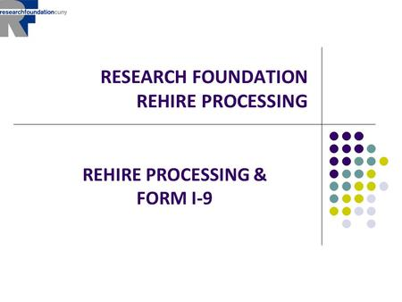 RESEARCH FOUNDATION REHIRE PROCESSING REHIRE PROCESSING & FORM I-9.