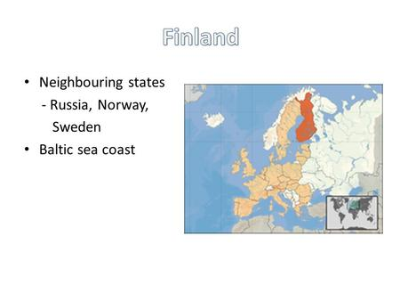 Neighbouring states - Russia, Norway, Sweden Baltic sea coast.