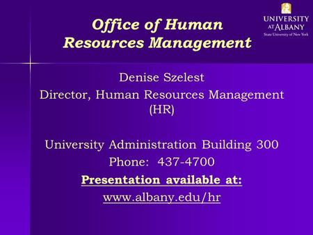 Office of Human Resources Management Denise Szelest Director, Human Resources Management (HR) University Administration Building 300 Phone: 437-4700 Presentation.