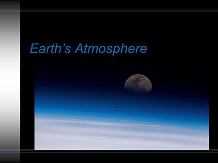 Earth's Atmosphere. What newsworthy weather events have you noticed in the media?