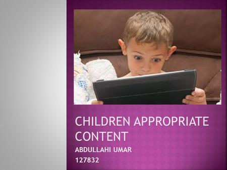 CHILDREN APPROPRIATE CONTENT ABDULLAHI UMAR 127832.