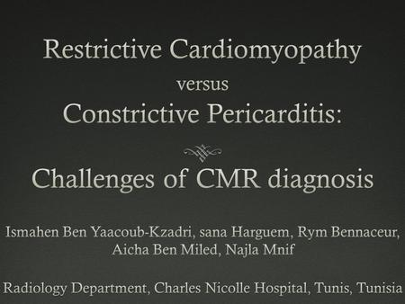 INTRODUCTION  Chronic constrictrive pericarditis (CCP) and Restrictive cardiomyopathy (RCM) share several clinical, ultrasonographic and hemodynamic.