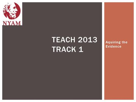 Aquiring the Evidence TEACH 2013 TRACK 1.  Therapy  Utility  Performance  Likelihood  Diagnosis  Utility  Performance  Likelihood  Prognosis.