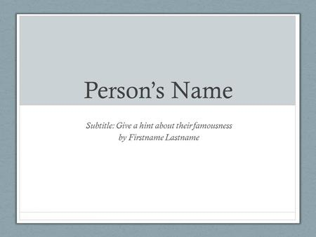 Person's Name Subtitle: Give a hint about their famousness by Firstname Lastname.