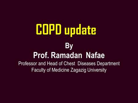 COPD update Prof. Ramadan Nafae By