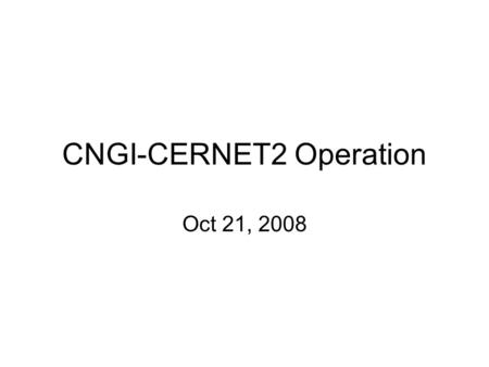 CNGI-CERNET2 Operation Oct 21, 2008. Outline 1.CNGI-CERNET2 updates 2.CPN Measurement 3.Research Project of NOC 4.Challenges.