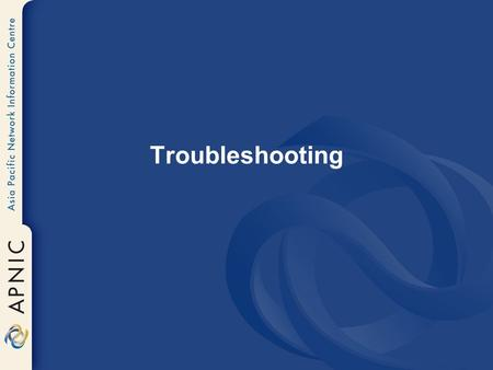 Troubleshooting. Why Troubleshoot? What Can Go Wrong? –Misconfigured zone –Misconfigured server –Misconfigured host –Misconfigured network.