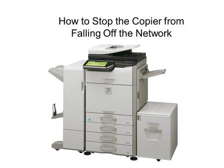 How to Stop the Copier from Falling Off the Network.