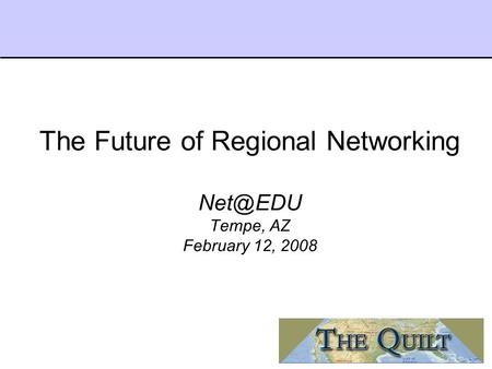 The Future of Regional Networking Tempe, AZ February 12, 2008.