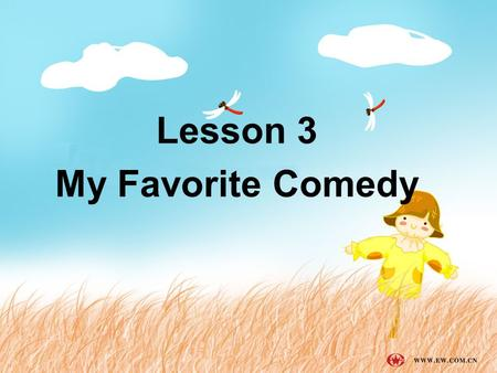 Lesson 3 My Favorite Comedy. Step 1. Let's enjoy two films from Charlie Chaplin and Mr. Bean. Step 2. Learn some new words; Step 3. check your vocabulary: