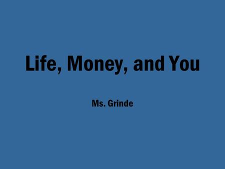 Life, Money, and You Ms. Grinde.