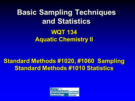 Basic Sampling Techniques and Statistics WQT 134 Aquatic Chemistry II <strong>Standard</strong> Methods #1020, #1060 Sampling <strong>Standard</strong> Methods #1010 Statistics.