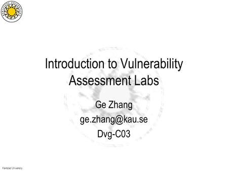 Karlstad University Introduction to Vulnerability Assessment Labs Ge Zhang Dvg-C03.