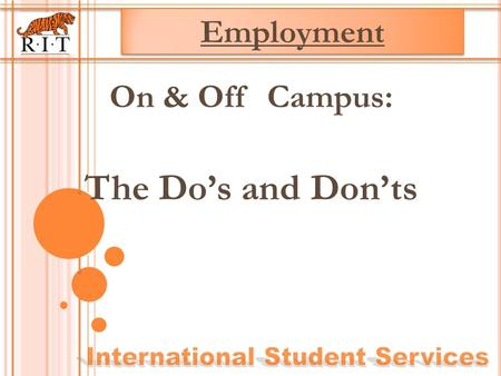 On & Off Campus: The Do's and Don'ts Employment. HOW TO STAY IN VALID VISA STATUS Do Not Work, off-campus, unless specifically authorized by a DSO/RO.