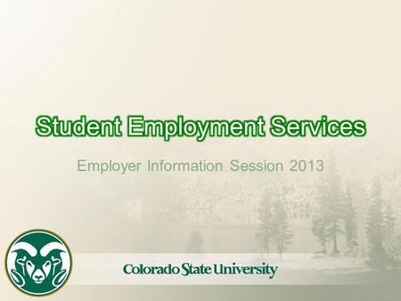 Employer Information Session 2013. Student Employment Website ses.colostate.edu.