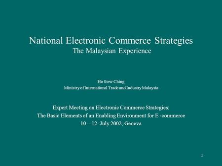 1 National Electronic Commerce Strategies The Malaysian Experience Ho Siew Ching Ministry of International Trade and Industry Malaysia Expert Meeting on.
