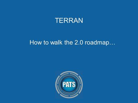 TERRAN How to walk the 2.0 roadmap…. Agenda Introduction Concept change: 1.7 versus 2.0 Analyzing TERRAN 1.7 Proposals.