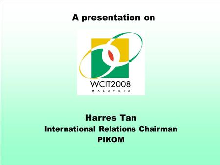 A presentation on Harres Tan International Relations Chairman PIKOM.