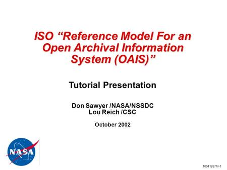 "10041267M-1 ISO ""Reference Model For an Open Archival Information System (OAIS)"" ISO ""Reference Model For an Open Archival Information System (OAIS)"" Tutorial."