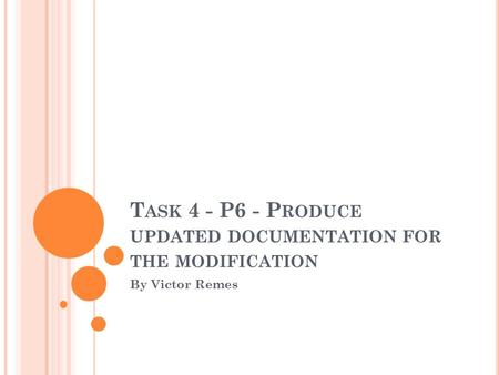 T ASK 4 - P6 - P RODUCE UPDATED DOCUMENTATION FOR THE MODIFICATION By Victor Remes.