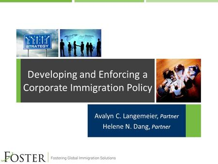 Avalyn C. Langemeier, Partner Helene N. Dang, Partner Developing and Enforcing a Corporate Immigration Policy.