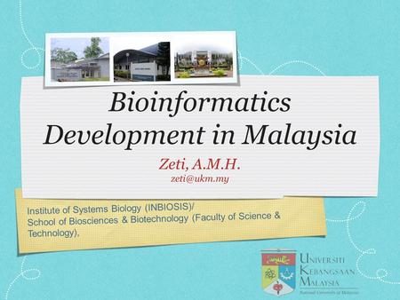 Institute of Systems Biology (INBIOSIS)/ School of Biosciences & Biotechnology (Faculty of Science & Technology), Bioinformatics Development in Malaysia.