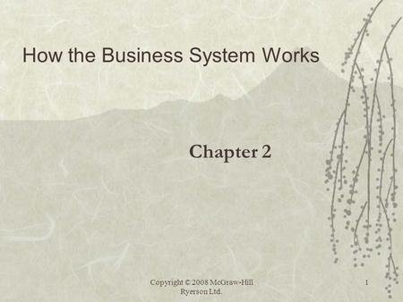 Copyright © 2008 McGraw-Hill Ryerson Ltd. 1 Chapter 2 How the Business System Works.